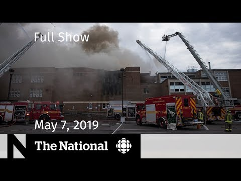 The National for May 7, 2019 — Mark Norman, School Fire, Asylum Backlog