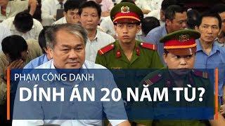 Phạm Công Danh dính án 20 năm tù? | VTC1