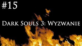 Dark Souls 3: Wyzwanie [#15] - TANCERKA, KRÓL, OCEIROS I ZBROJA!