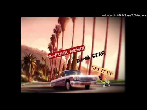 g-funk remix get it up dj-m star