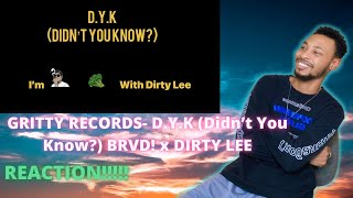 Download lagu GRITTY RECORDS- D.Y.K (Didn't You Know?) BRVD! x DIRTY LEE REACTION!!!!
