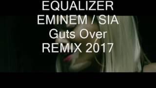 EQUALIZER  EMINEM/ SIA   Guts Over REMIX 2017