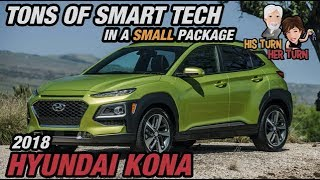 2018 / 2019 Hyundai Kona - Tons of Smart Tech in a Small Package