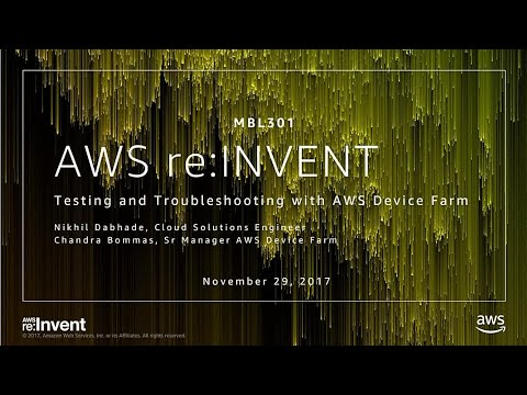 AWS re:Invent 2017: Testing and Troubleshooting with AWS Device Farm (MBL301)