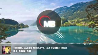 Tirkha Lagyo Nirmaya (DJ RoNIsH Mix)