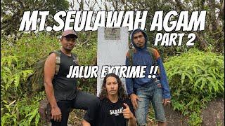 JALUR EXTREME !! MT.SEULAWAH AGAM PART 2