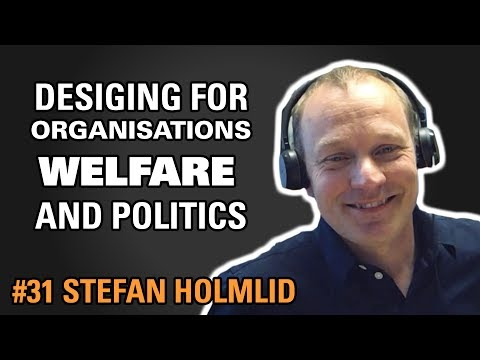 Service design for organisations, politics and welfare / Stefan Holmlid / Episode #31