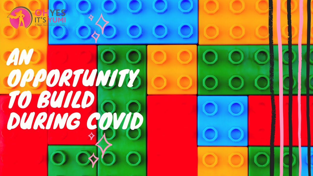 An Opportunity To Build During COVID-19