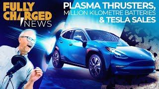Plasma Thrusters, Million Kilometre Batteries and Tesla Sales | Fully Charged News