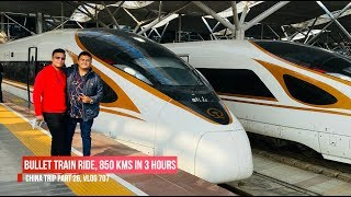 High Speed Bullet Train Experience, 850 Kms in 3 Hours, China Trip EP #26