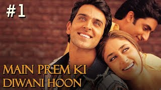 Main Prem Ki Diwani Hoon Full Movie | Part 1/17 | Hrithik, Kareena | New Released Full Hindi Movies
