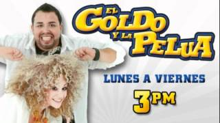El Goldo y La Pelua - Llega El Chisme Con el #1 de las tardes #Yoyo Ferran