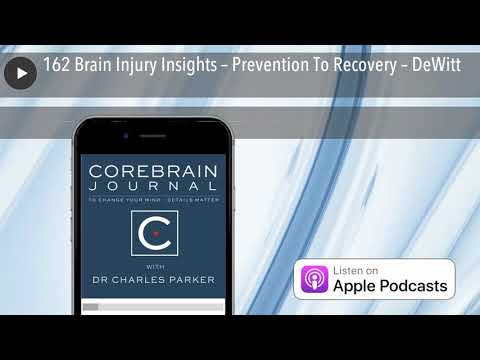162 Brain Injury Insights – Prevention To Recovery – DeWitt