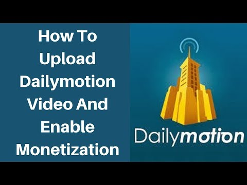 How To Upload Dailymotion Video And Enable Monetization