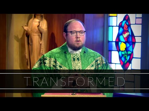 Transformed | Homily: Father Kevin Staley-Joyce