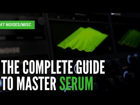 The Complete Guide To Master Serum| #8 Noise/MISC