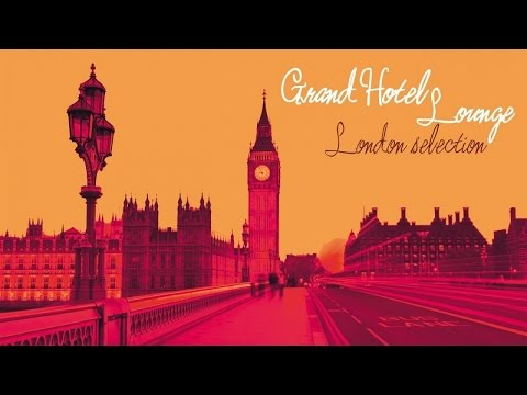 Top Lounge Chill Out Fashion Music - Grand Hotel Lounge ( London Best Relax Selection )