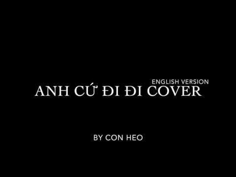 Anh Cứ Đi Đi (English/Tiếng Anh Cover) - Con Heo