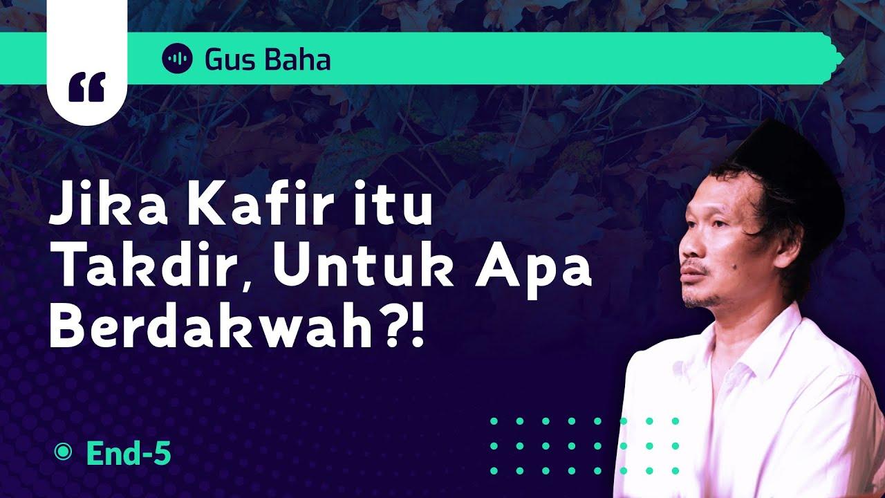 Jika Kafir itu Takdir, Untuk Apa Berdakwah?! | Gus Baha :)-