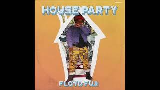 Floyd Fuji - House Party