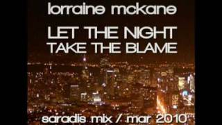 Lorraine Mckane - Let The Night Take The Blame (Saradis Mix Mar - 2010)