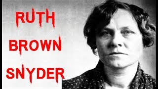 The Shocking & Disturbing Case of Ruth Brown Snyder