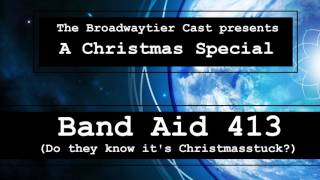 Broadway Homestuck: Band Aid 413 (Do they know it's Christmasstuck?)