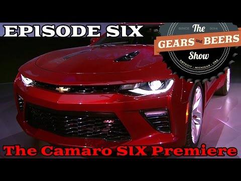 Gears and Beers Show #6 - The Chevrolet Camaro SIX Premiere Event Coverage