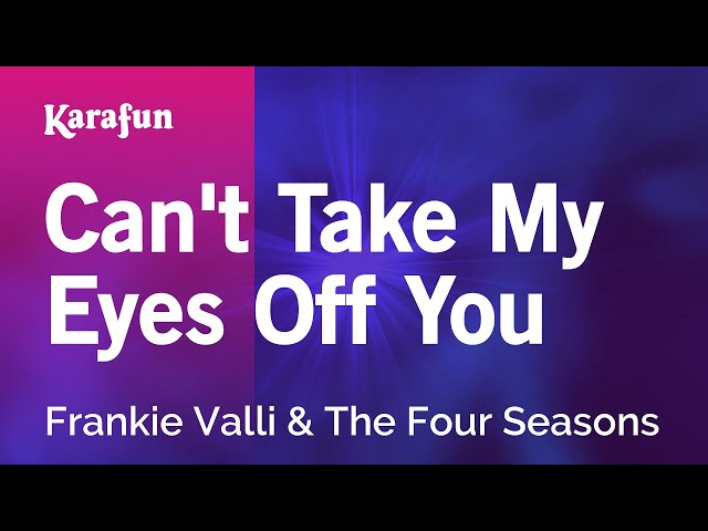 Karaoke Can't Take My Eyes Off You - Frankie Valli *