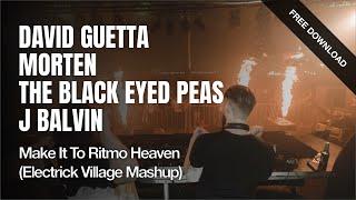 David Guetta x The Black Eyed Peas x J Balvin - Make It To Ritmo Heaven (Electrick Village Mashup)
