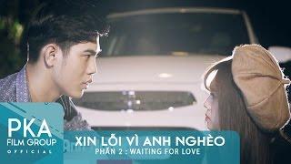 Xin Lỗi Vì Anh Nghèo Series 1 - Phần 2| Waiting For Love