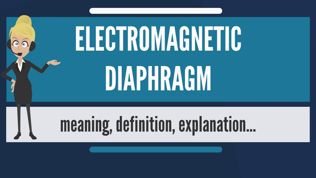 What is ELECTROMAGNETIC DIAPHRAGM? What does ELECTROMAGNETIC ...