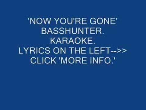 'NOW YOU'RE GONE' BASSHUNTER KARAOKE