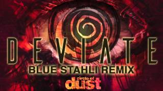 Repeat youtube video Circle of Dust - Deviate (Blue Stahli Remix)