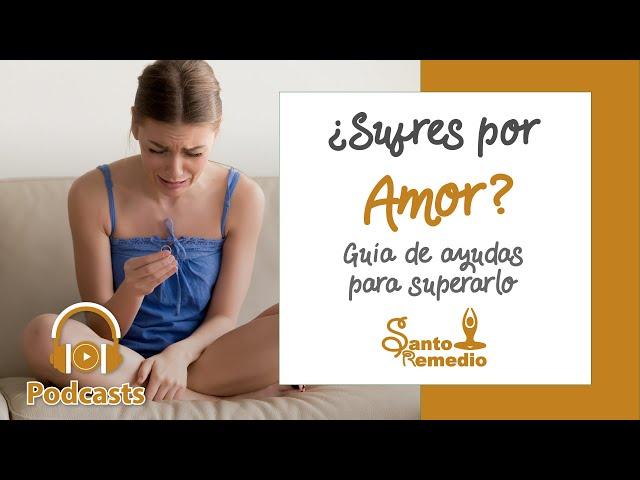 ¿Sufres por Amor? Guía de ayudas para superarlo - Santo Remedio Panamá.