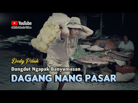 Dedy Pitak ~ DAGANG NANG PASAR # Lagu Banyumasan Suka Duka Kaum Pedagang