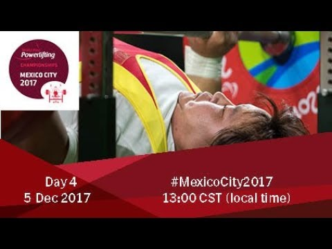 Word Para Powerlifting Championships | Mexico City 2017 | Day 4