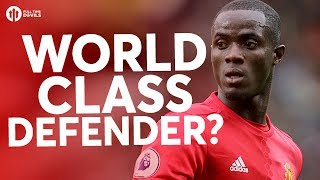 Eric Bailly: Is He World Class? YOUR MANCHESTER UNITED