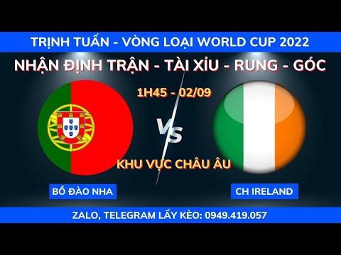 SOI KÈO BỒ ĐÀO NHA VS IRELAND 1H45 - 02/09| VÒNG LOẠI WORLD CUP 2022| KÈO BÓNG TRỊNH TUẤN