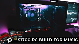 BUILDING A $1700 COMPUTER FOR MUSIC! THE BEST PC BUILD FOR MAKING BEATS