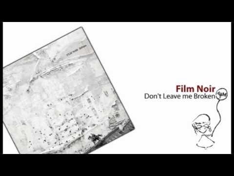 Film Noir - Don't Leave me Broken