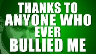 Thanks to Anyone Who Ever Bullied Me