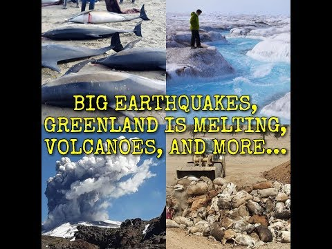 BIG EARTHQUAKES, GREENLAND IS MELTING, VOLCANOES, AND MORE...