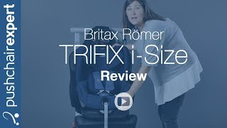 Britax Römer TRIFIX i SIZE Up Close Review