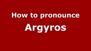 How to Pronounce Argyros - PronounceNames.com