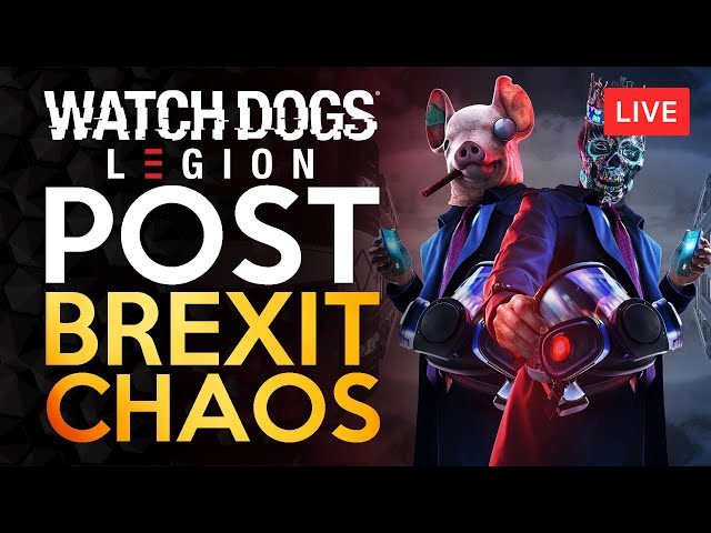 Watchdogs Legion - Post Brexit CHAOS - LIVE