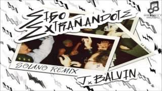 J Balvin - Sigo Extrañandote (Solano Remix)