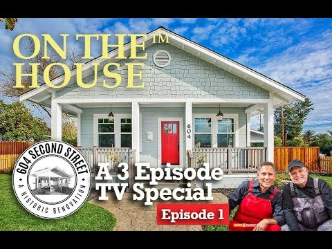 On The House: 604 Second Street Episode 1