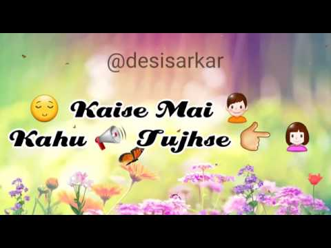 Kaise Mai kahu tujhse. Whatsapp status video