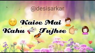 Kaise Mai kahu tujhse. Whatsapp status video
